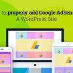 how to properly add Google AdSense to a WordPress site